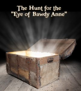 "The Hunt for the ""Eye of Bawdy Anne"""